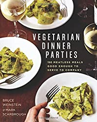 Vegetarian Dinner Parties: 150 Meatless Meals Good Enough to Serve to Company by Mark Scarbrough (2014-09-09)