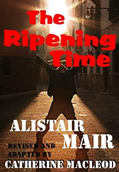 The Ripening Time by [MacLeod, Catherine, Mair, Alistair]