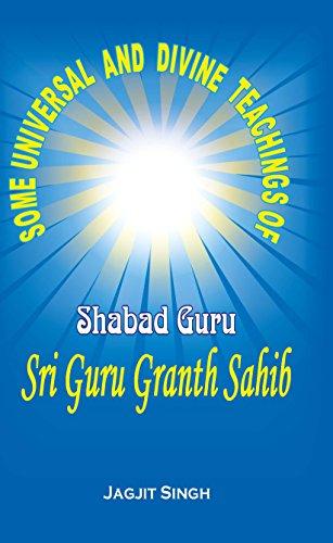 Some Universal and Divine Teachings of Shabad Guru Sri Guru Granth Sahib por Jagjit Singh