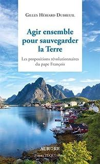 Agir ensemble pour sauvegarder la Terre par Gilles Hériard Dubreuil