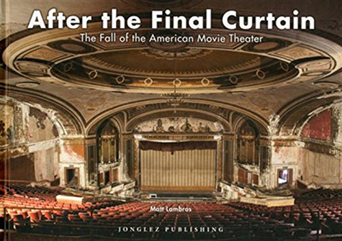 After the Final Curtain: The Fall of the American Movie Theater (Jonglez) par Matt Lambros