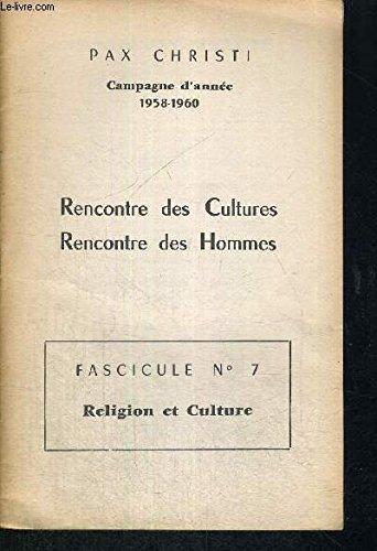 RENCONTRE DES CULTURES - RENCONTRES DES HOMMES - FASCICULE N°7 - RELIGION ET CULTURE - CAMPAGNE D'ANNEE 1958-1960 - LES RELATIONS DE LA CULTURE ET DE LA RELIGION - LES RAPPORTS MUTUELS DES PRINCIPALES CULTURES ET DES PRINCIPALES RELIGIONS - CHRONOLOGIE