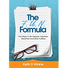 The F. U. N. Formula: 5 Steps to Be Happier, Healthier, Wealthier and More Fullfilled (English Edition)