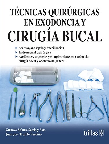 Tecnicas quirurgicas en exodoncia y cirugia bucal/Extraction and surgical techniques in oral surgery por Gustavo Alfonso Sotelo y Soto