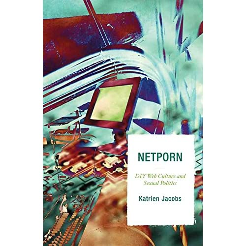 [(Netporn : DIY Web Culture and Sexual Politics)] [By (author) Katrien Jacobs] published on (September, 2007)