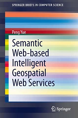 Semantic Web-based Intelligent Geospatial Web Services (SpringerBriefs in Computer