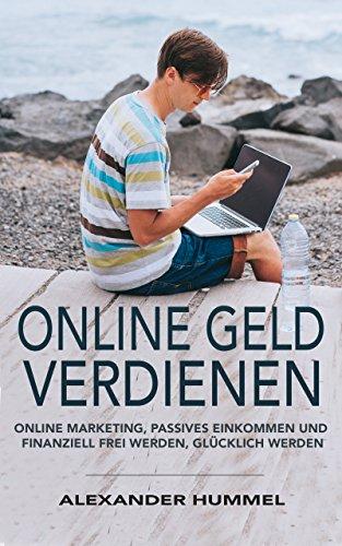 Online Geld verdienen: Online Marketing, Passives Einkommen und Finanziell frei werden, Glücklich werden   >>>Einmaliger SonderpreisKennst du das auch, Du möchtest gerne im Internet Geld verdienen, weißt aber nicht ganz genau wie, oder wo...