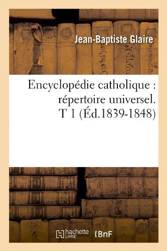 Encyclopédie catholique : répertoire universel. T 1 (Éd.1839-1848)