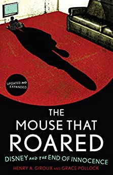The Mouse that Roared: Disney and the End of Innocence by [Giroux, Henry A., Pollock, Grace]