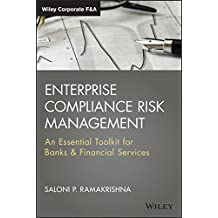 Enterprise Compliance Risk Management: An Essential Toolkit for Banks and Financial Services. + Website (Wiley Corporate F&A)