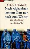 Siba Shakib: Nach Afghanistan kommt Gott nur noch zum weinen - Die Geschichte der Shirin-Gol