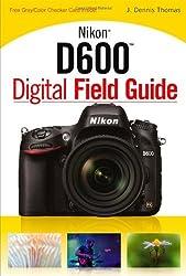 Nikon D600 Digital Field Guide by J. Dennis Thomas (2013-02-08)