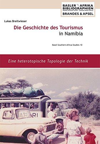 Die Geschichte des Tourismus in Namibia: Eine heterotopische Topologie der Technik