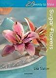 Gifts Flowers Food Best Deals - Sugar Flowers (Twenty to Make)