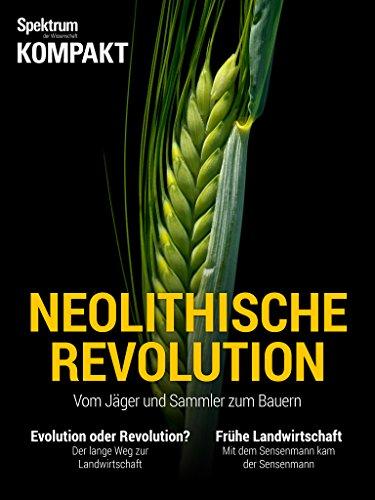 Spektrum Kompakt - Neolithische Revolution: Vom Jäger und Sammler zum Bauern