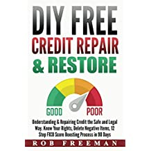 DIY FREE Credit Repair & Restore: Understanding & Repairing Credit the Safe and Legal Way. Know Your Rights, Delete Negative Items, 12 Step FICO Score Boosting Easy To Follow Process (English Edition)