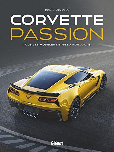 Corvette Passion: Tous les modèles de 1953 à nos jours par Benjamin Cuq