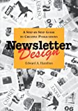 """Newsletter Design A Step-by-Step Guide to Creative Publications """"Make it dramatic. Make it readable. Make it believable."""" Words of advice to those who plan, design, or edit newsletters from the author of Newsletter Design, Edward A. Hamilton. Follow ..."""
