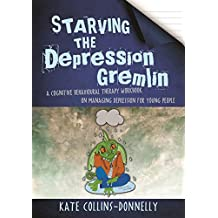 Starving the Depression Gremlin: A Cognitive Behavioural Therapy Workbook on Managing Depression for Young People (Starve the Gremlin)