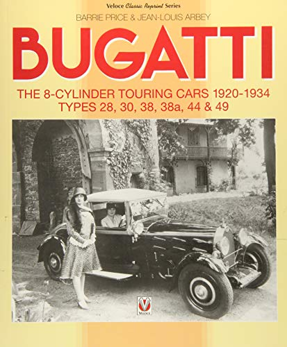 Bugatti - The 8-Cylinder Touring Cars 1920-34: The 8-Cylinder Touring Cars 1920-1934 - Types 28, 30, 38, 38a, 44 & 49 (Veloce Classic Reprint) Elegance Coupe