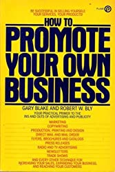 Blake Gary and Bly R : How to Promote Your Own Business (Plume)