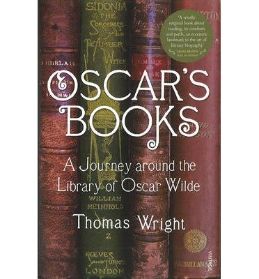 [(Oscar's Books: A Journey Around the Library of Oscar Wilde)] [ By (author) Thomas Wright ] [October, 2009]