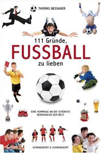 Schwarzkopf & Schwarzkopf 111 Gründe, Fußball zu lieben: Eine Hommage an die schönste Nebensache der Welt