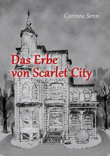Das Erbe von Scarlet City (Die Geschichte um Scarlet City)