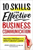 10 Skills for Effective Business Communication: Practical Strategies from the World's Greatest Leaders (English Edition)