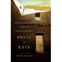 House of Rain: Tracking a Vanished Civilization Across the American Southwest: Tracking a Vanished Civilisation Across the American Southwest