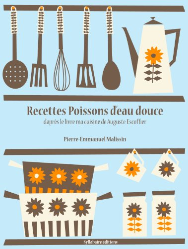 Recettes Poissons d'eau douce (La cuisine d'Auguste Escoffier t. 8)