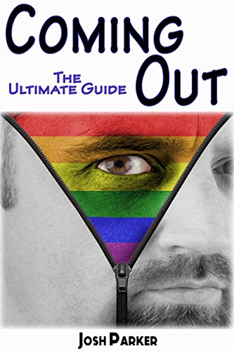 Coming Out: The Ultimate Guide (coming out of the closet, coming out gay,coming out lesbian) (English Edition)