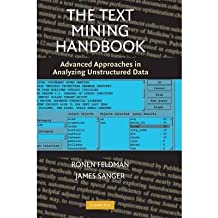 [(The Text Mining Handbook: Advanced Approaches in Analyzing Unstructured Data )] [Author: Ronen Feldman] [Feb-2007]