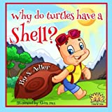 Why Do Turtles Have a Shell? by S Adler (2015-01-26)