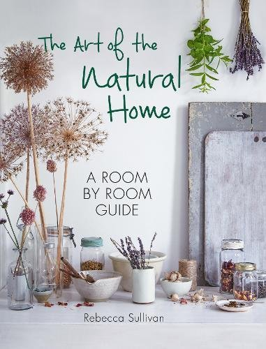 The Art of the Natural Home por Rebecca Sullivan