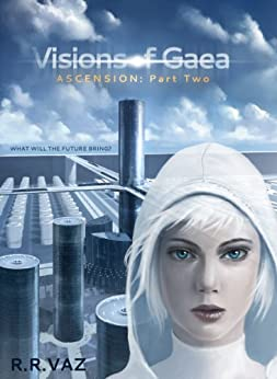Visions of Gaea: Ascension (Part Two) by [Vaz, R. R.]