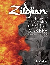 Zildjian: A History of the Legendary Cymbal Makers - Revised and Expanded Edition