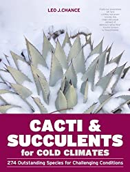 Cacti and Succulents for Cold Climates: 274 Outstanding Species for Challenging Conditions by Leo J. Chance (2012-06-19)
