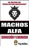 Best Los machos alfa - MACHOS ALFA: SEDUCCIÓN Y LIDERAZGO Review