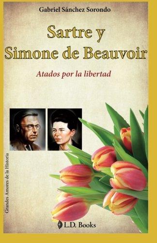 Sartre y Simone de Beauvoir: Atados por la libertad: Volume 5 (Grandes amores de la historia)