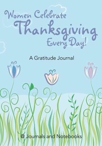 Women Celebrate Thanksgiving Every Day! A Gratitude Journal