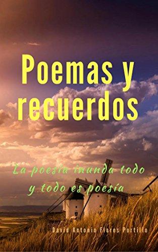 Poemas y recuerdos: La poesía inunda todo y todo es poesía por David Antonio Flores Portillo