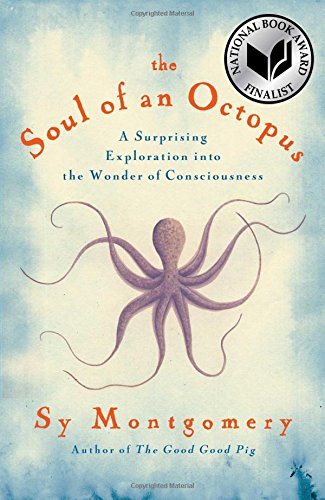 The Soul of an Octopus: A Surprising Exploration into the Wonder of Consciousness -
