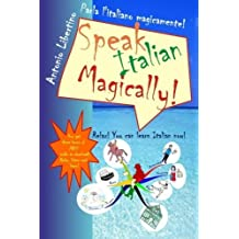 Parla l'italiano magicamente! Speak Italian Magically! Relax! You Can Learn Italian Now! (Italian Edition) by Antonio Libertino (2010-12-23)