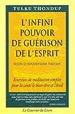 L'infini pouvoir de guérison de l'esprit selon le Bouddhisme tibétain. Exercices de méditation simples pour la santé, le bien-être et l'éveil