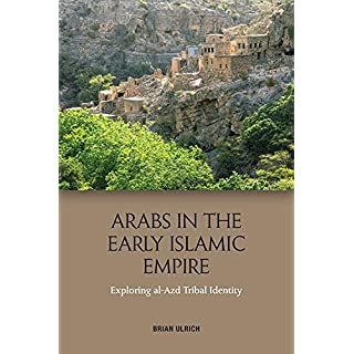 Arabs in the Early Islamic Empire: Exploring Al-Azd Tribal Identity
