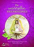 Die universellen Heilprinzipien: Wie wir dem heilsamen Weg unseres Seelenlichts folgen