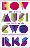 How Music Works: A listener's guide to harmony, keys, broken chords, perfect pitch and the secrets of a good tune