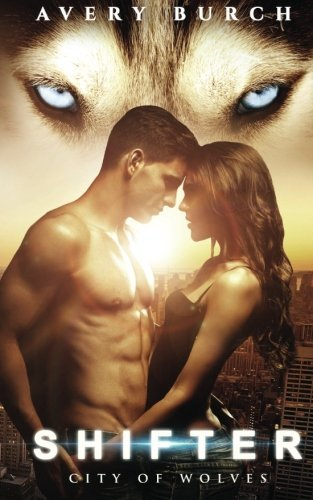 City of Wolves (Shifter) (Volume 1) by Avery Burch (2015-08-06)