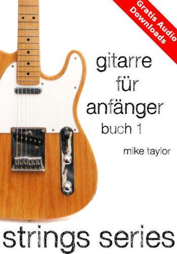 Gitarre für Anfänger Buch 1 (Gitarre für Anfänger von Strings Series)